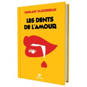 Les dents de l'amour - Ghislain Taschereau